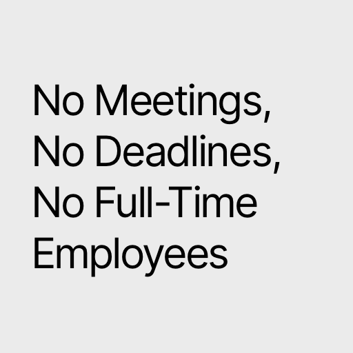 no meetings, no deadlines, no full-time employees