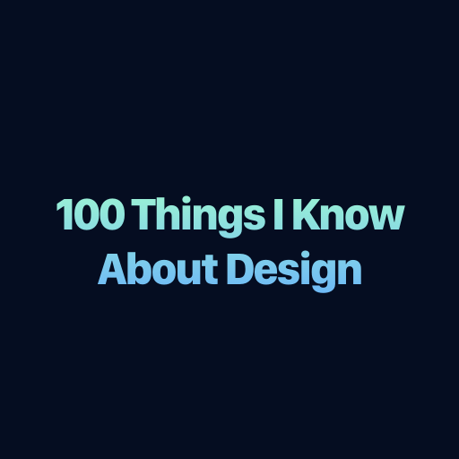 100 things i know about design